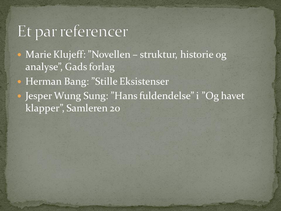 Et par referencer Marie Klujeff: Novellen – struktur, historie og analyse , Gads forlag. Herman Bang: Stille Eksistenser.