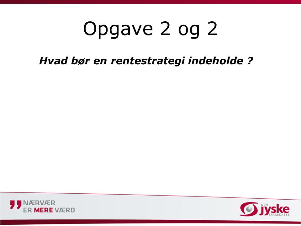 Opgave 2 og 2 Hvad bør en rentestrategi indeholde