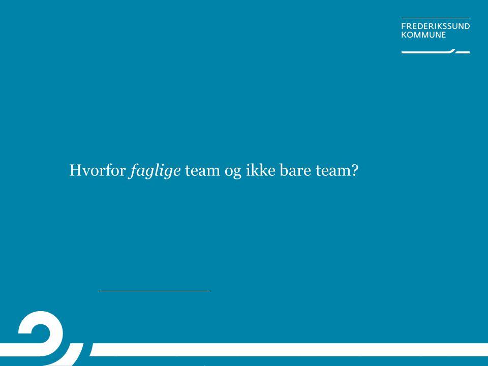 Hvorfor faglige team og ikke bare team