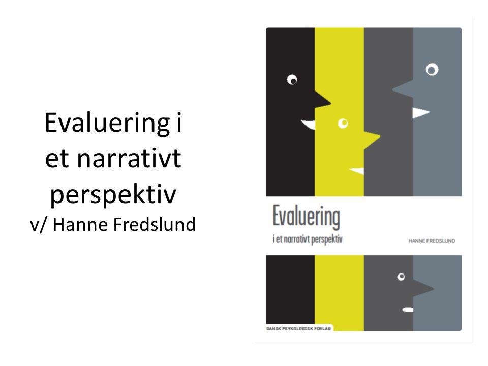 Evaluering i et narrativt perspektiv v/ Hanne Fredslund