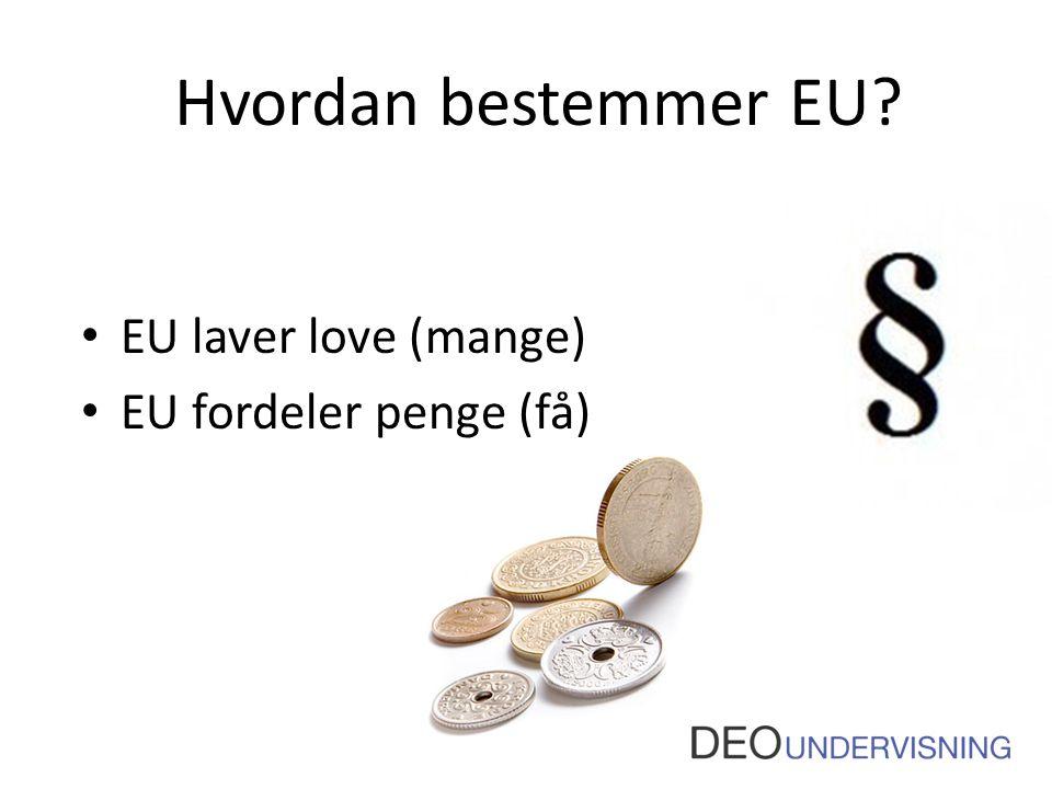 Hvordan bestemmer EU EU laver love (mange) EU fordeler penge (få)