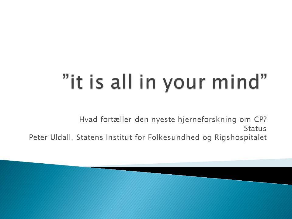 it is all in your mind Hvad fortæller den nyeste hjerneforskning om CP.