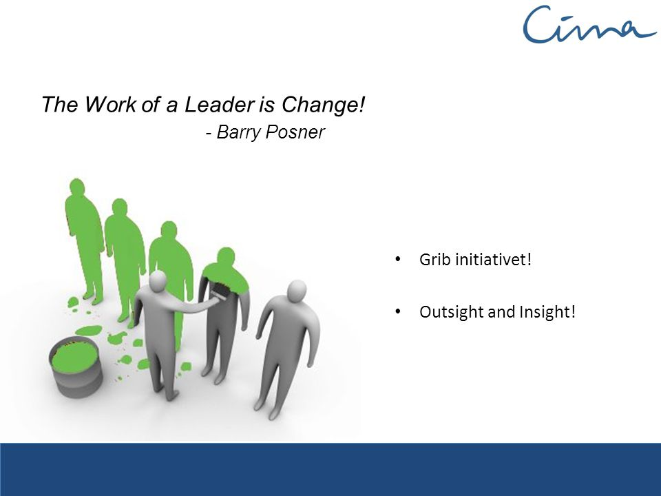 The Work of a Leader is Change! - Barry Posner