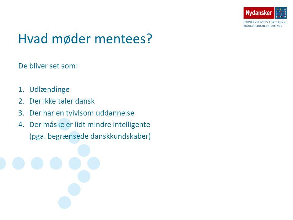 Hvad møder mentees De bliver set som: Udlændinge Der ikke taler dansk