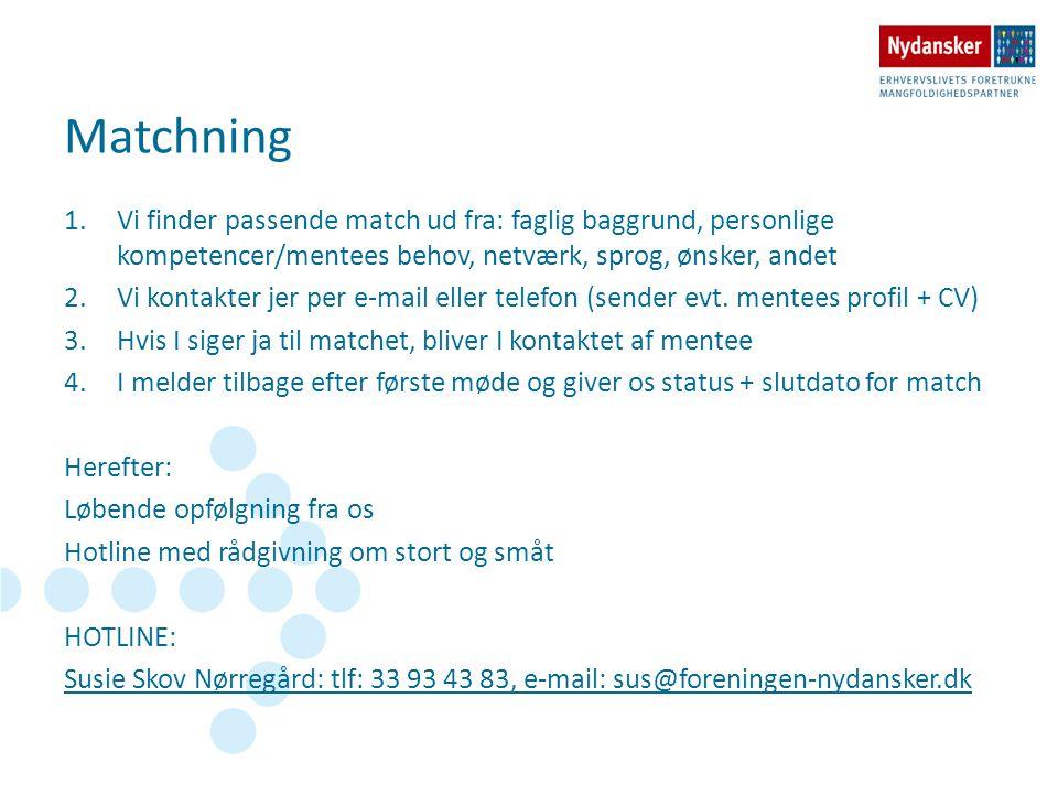 Matchning Vi finder passende match ud fra: faglig baggrund, personlige kompetencer/mentees behov, netværk, sprog, ønsker, andet.