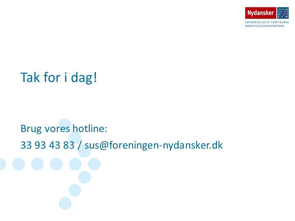 Tak for i dag! Brug vores hotline: 33 93 43 83 / sus@foreningen-nydansker.dk