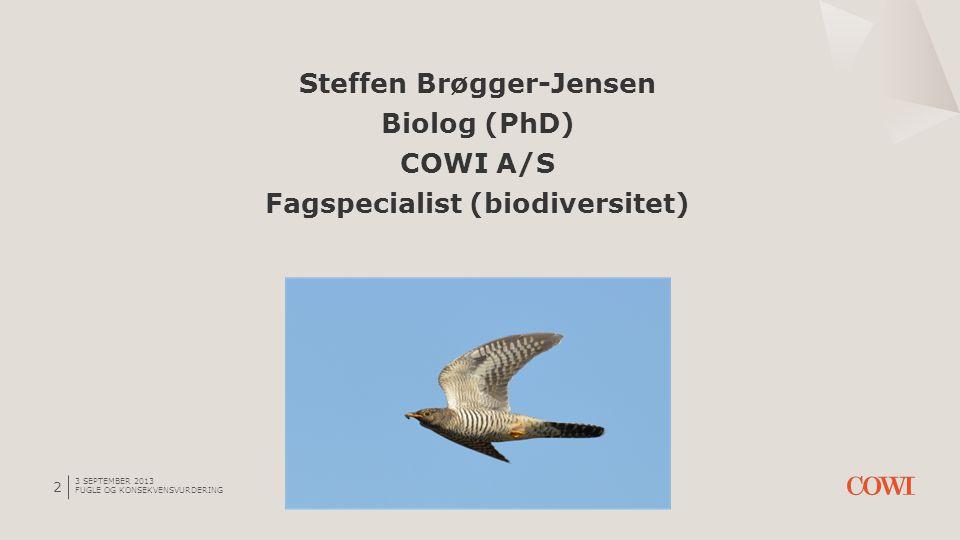 Steffen Brøgger-Jensen Biolog (PhD) COWI A/S Fagspecialist (biodiversitet)