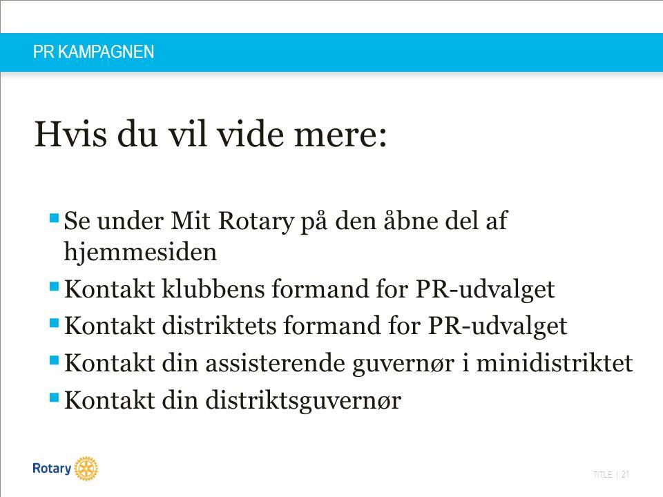 PR KAMPAGNEN Hvis du vil vide mere: Se under Mit Rotary på den åbne del af hjemmesiden. Kontakt klubbens formand for PR-udvalget.