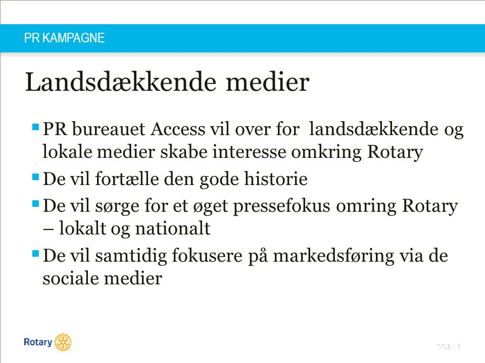 PR KAMPAGNE Landsdækkende medier. PR bureauet Access vil over for landsdækkende og lokale medier skabe interesse omkring Rotary.