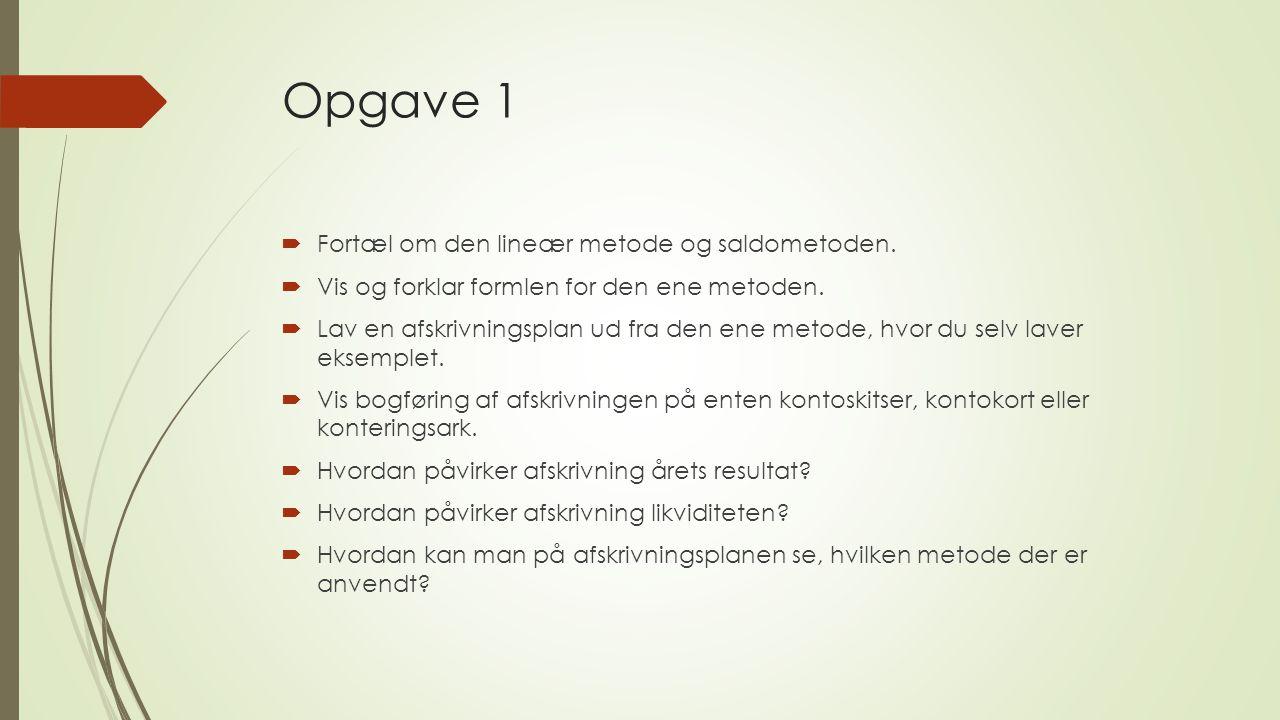 Opgave 1 Fortæl om den lineær metode og saldometoden.