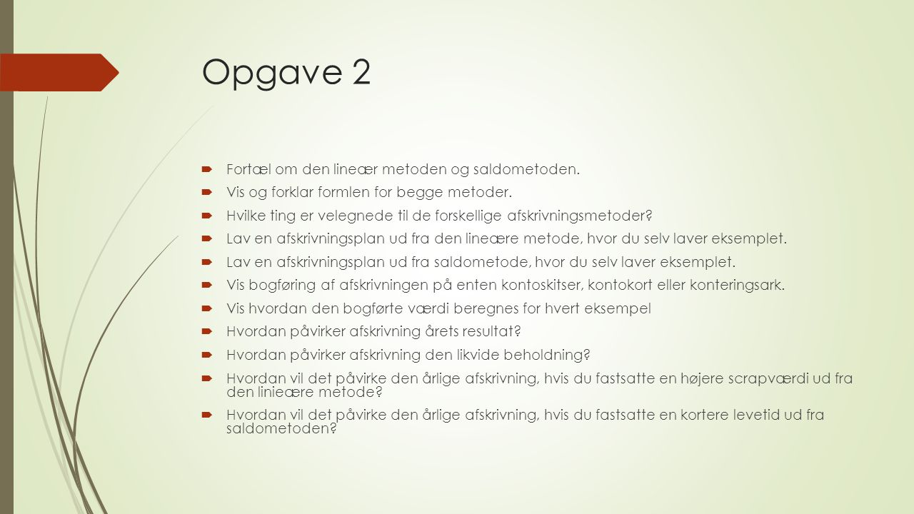 Opgave 2 Fortæl om den lineær metoden og saldometoden.