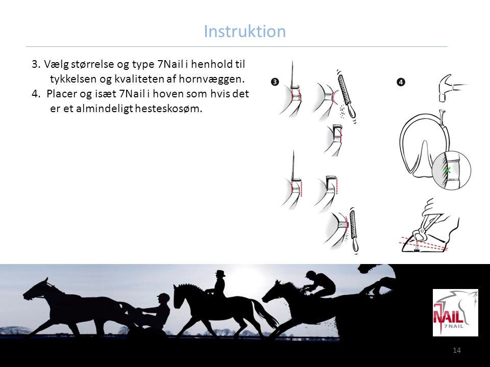 Instruktion 3. Vælg størrelse og type 7Nail i henhold til tykkelsen og kvaliteten af hornvæggen.