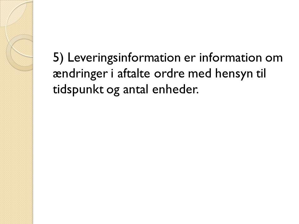 5) Leveringsinformation er information om ændringer i aftalte ordre med hensyn til tidspunkt og antal enheder.
