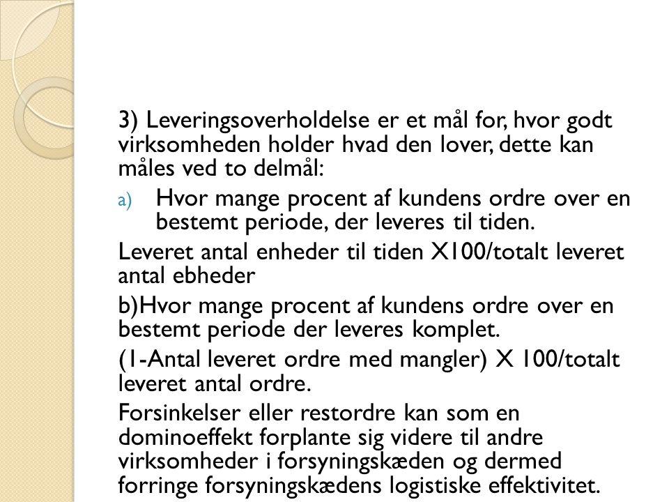 3) Leveringsoverholdelse er et mål for, hvor godt virksomheden holder hvad den lover, dette kan måles ved to delmål: