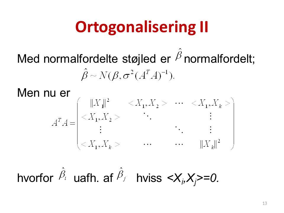 Ortogonalisering II Med normalfordelte støjled er normalfordelt;