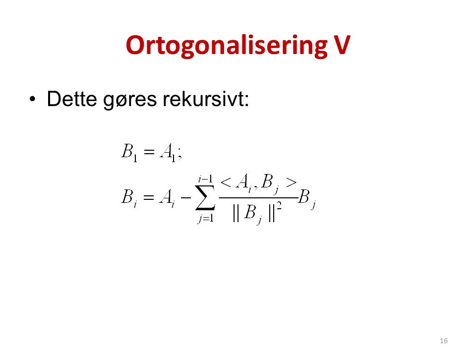 Ortogonalisering V Dette gøres rekursivt: