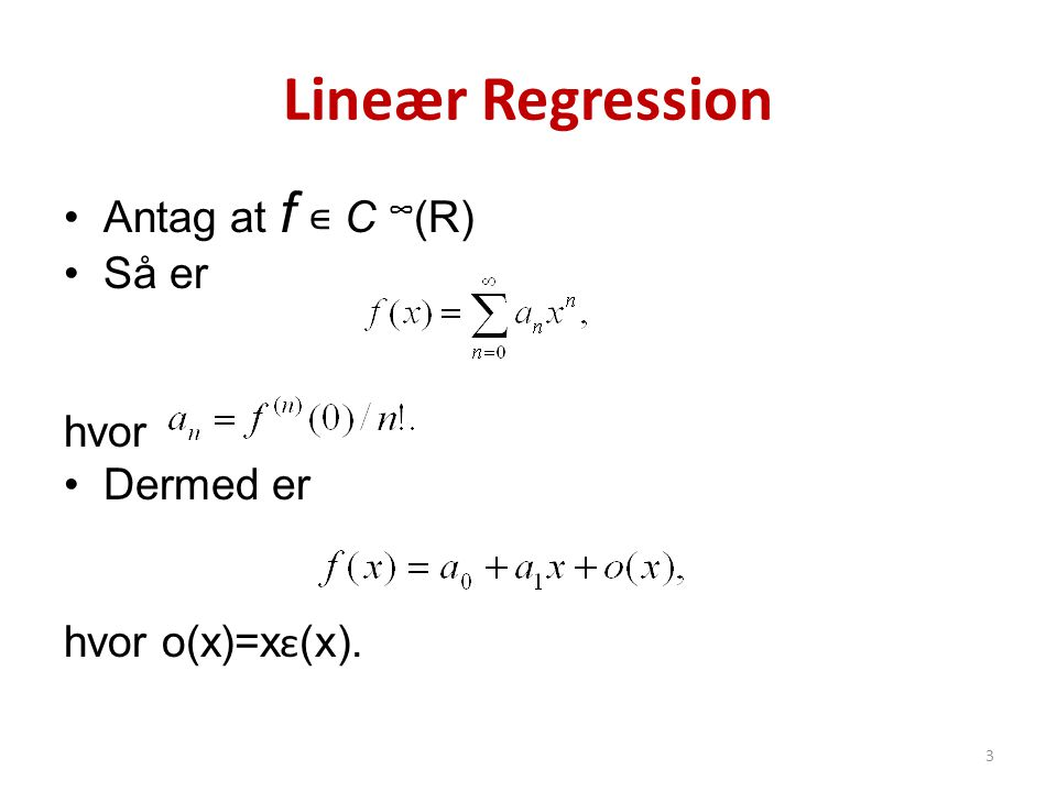 Lineær Regression Antag at f ∊ C ∞(R) Så er hvor Dermed er