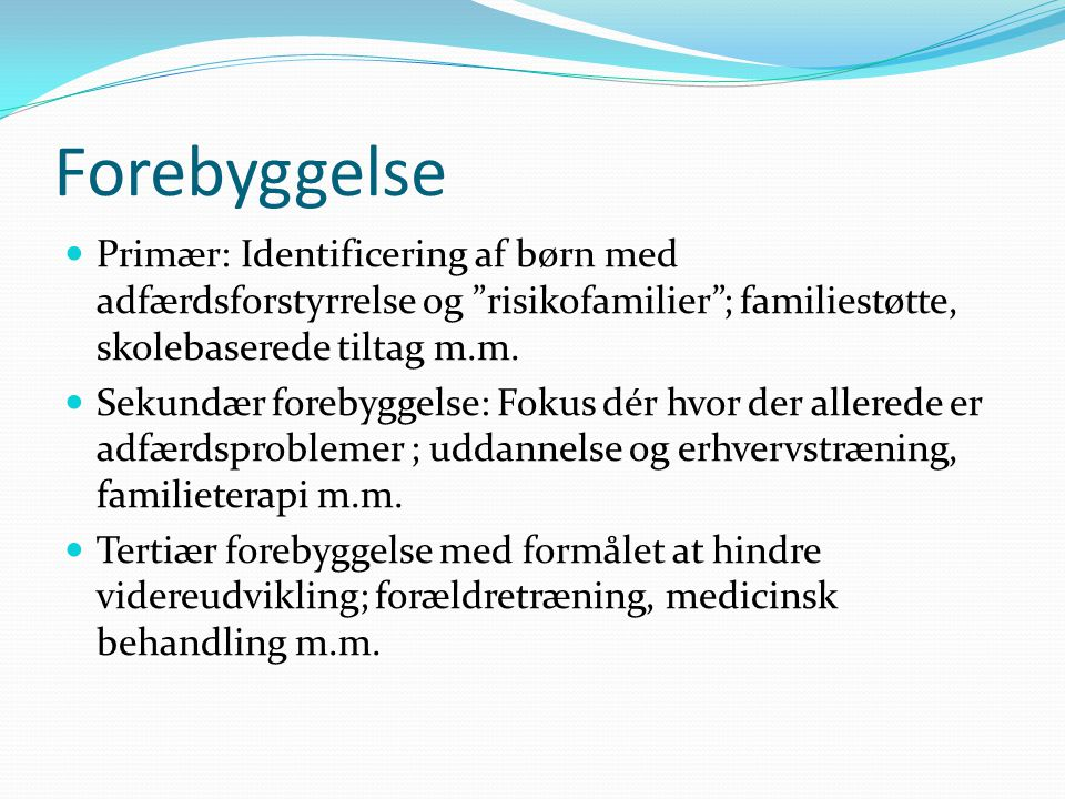 Forebyggelse Primær: Identificering af børn med adfærdsforstyrrelse og risikofamilier ; familiestøtte, skolebaserede tiltag m.m.