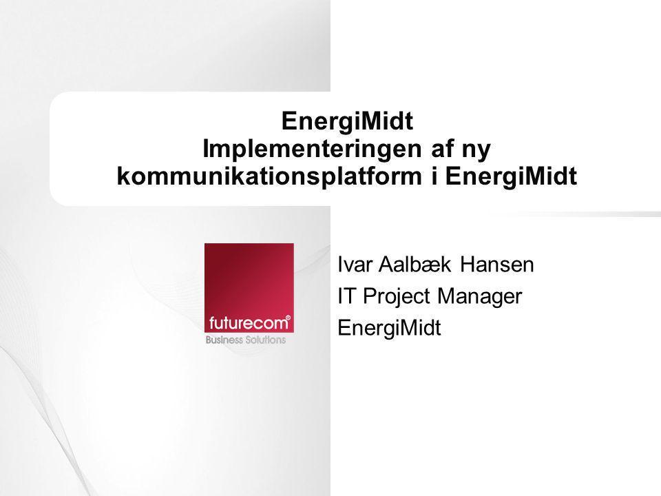 EnergiMidt Implementeringen af ny kommunikationsplatform i EnergiMidt