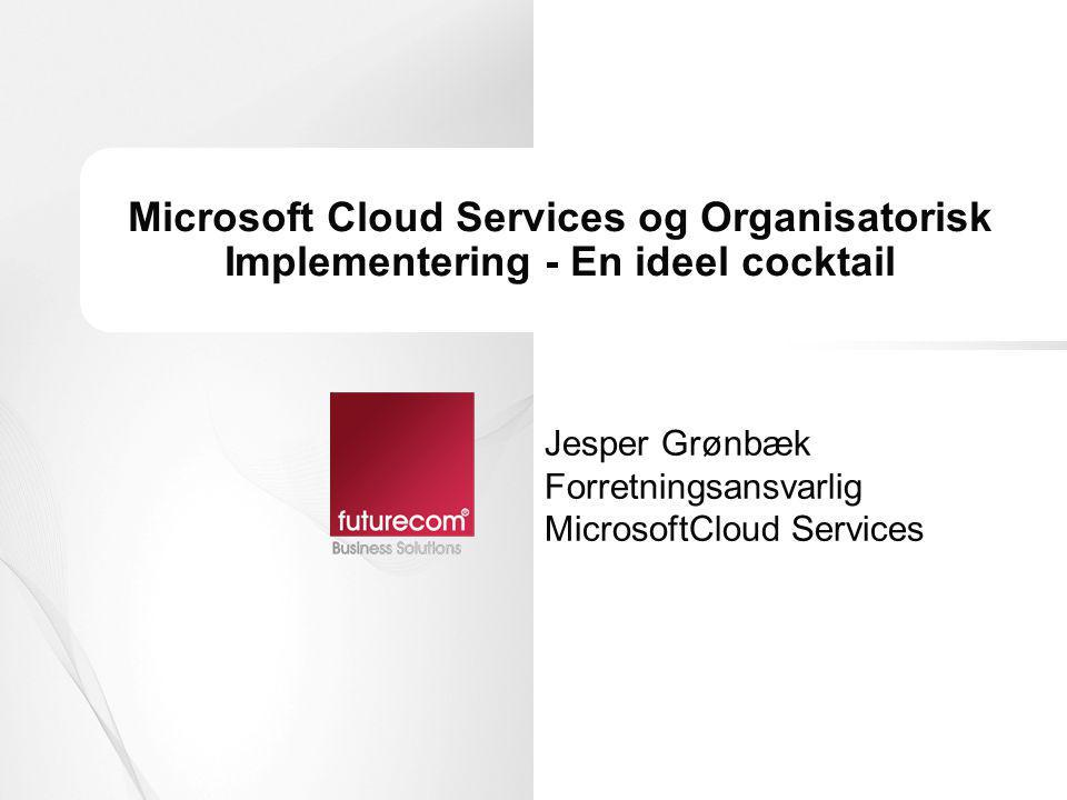Jesper Grønbæk Forretningsansvarlig MicrosoftCloud Services