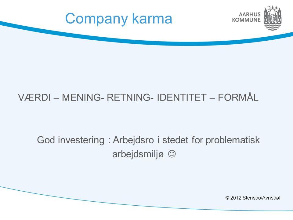 Company karma VÆRDI – MENING- RETNING- IDENTITET – FORMÅL God investering : Arbejdsro i stedet for problematisk arbejdsmiljø 