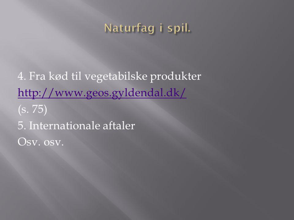 Naturfag i spil. 4. Fra kød til vegetabilske produkter http://www.geos.gyldendal.dk/ (s.