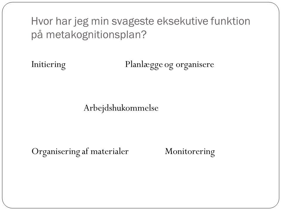Hvor har jeg min svageste eksekutive funktion på metakognitionsplan
