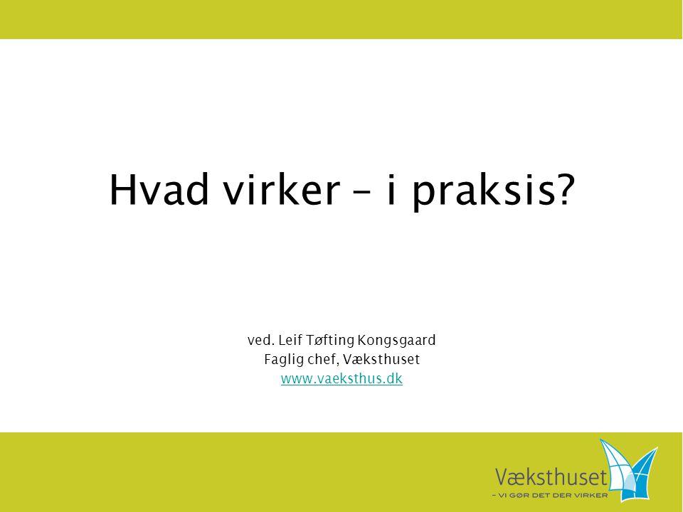ved. Leif Tøfting Kongsgaard Faglig chef, Væksthuset www.vaeksthus.dk