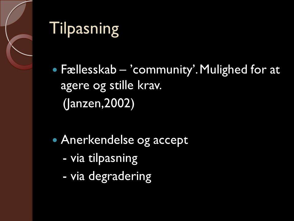 Tilpasning Fællesskab – 'community'. Mulighed for at agere og stille krav. (Janzen,2002) Anerkendelse og accept.