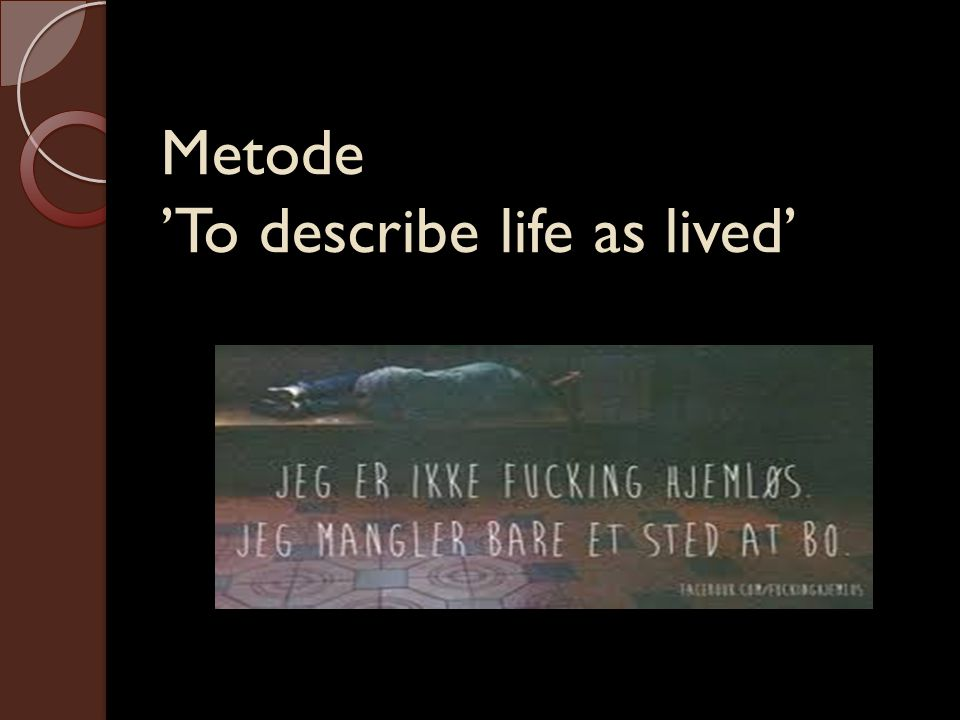 Metode 'To describe life as lived'