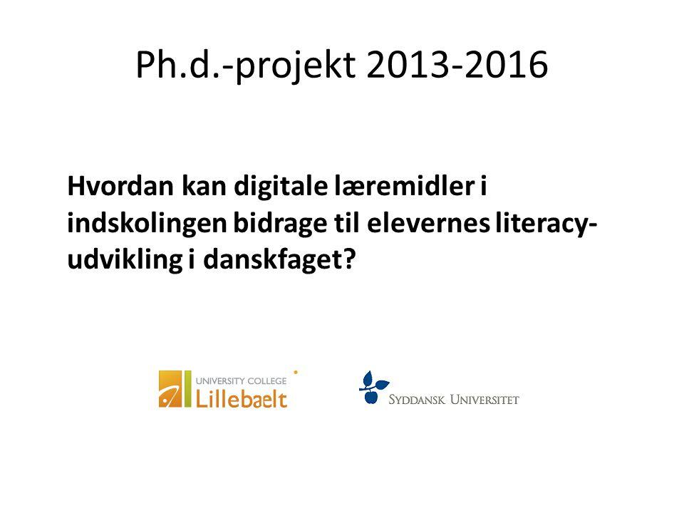 Ph.d.-projekt 2013-2016 Hvordan kan digitale læremidler i indskolingen bidrage til elevernes literacy-udvikling i danskfaget