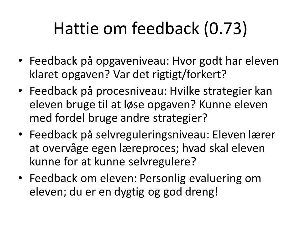 Hattie om feedback (0.73) Feedback på opgaveniveau: Hvor godt har eleven klaret opgaven Var det rigtigt/forkert