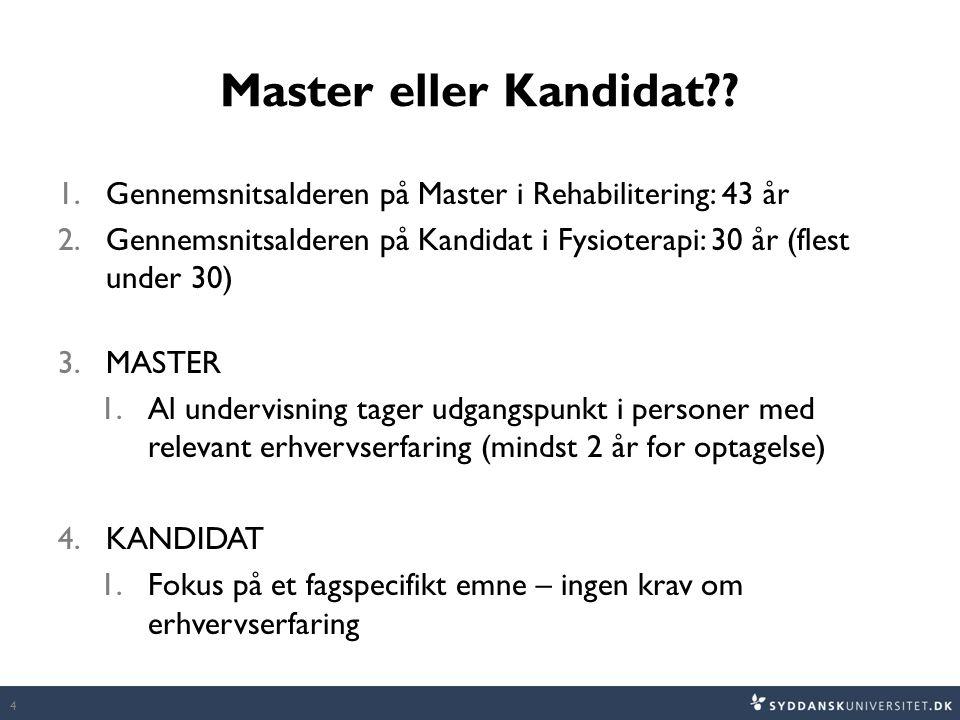 Master eller Kandidat Gennemsnitsalderen på Master i Rehabilitering: 43 år. Gennemsnitsalderen på Kandidat i Fysioterapi: 30 år (flest under 30)
