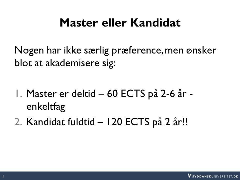 Master eller Kandidat Nogen har ikke særlig præference, men ønsker blot at akademisere sig: Master er deltid – 60 ECTS på 2-6 år - enkeltfag.