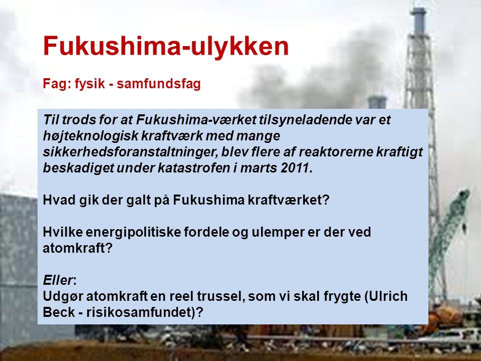 Fukushima-ulykken Fag: fysik - samfundsfag