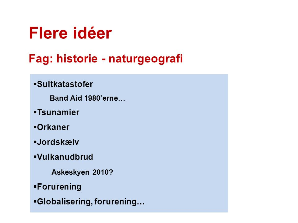 Flere idéer Fag: historie - naturgeografi Sultkatastofer Tsunamier