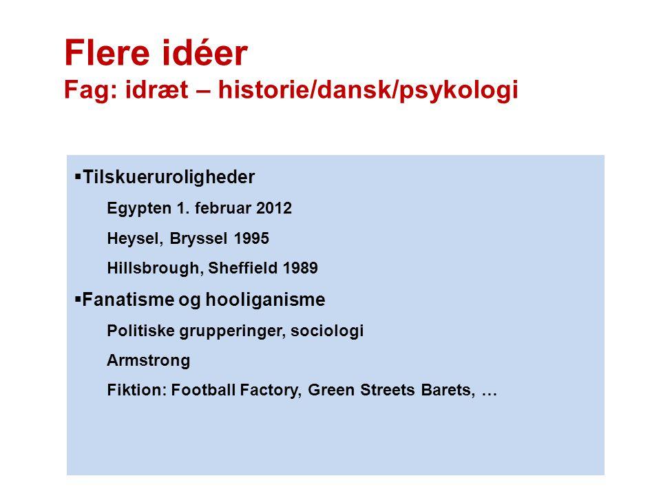 Flere idéer Fag: idræt – historie/dansk/psykologi Tilskueruroligheder