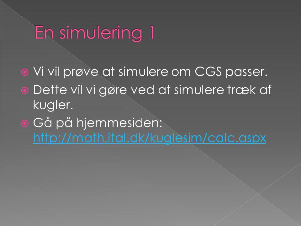 En simulering 1 Vi vil prøve at simulere om CGS passer.