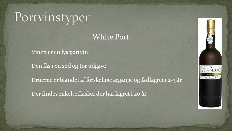 Portvinstyper White Port Vinen er en lys portvin