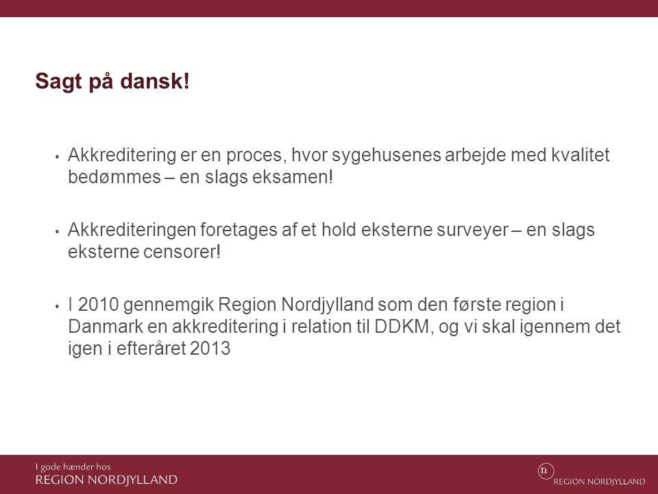 Sagt på dansk! Akkreditering er en proces, hvor sygehusenes arbejde med kvalitet bedømmes – en slags eksamen!