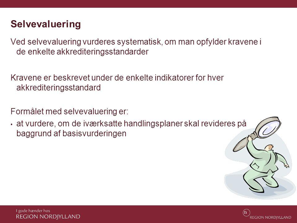 Selvevaluering Ved selvevaluering vurderes systematisk, om man opfylder kravene i de enkelte akkrediteringsstandarder.