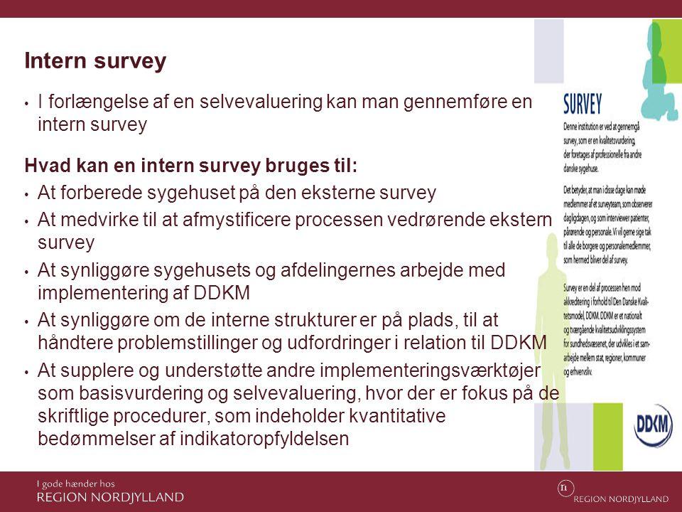 Intern survey I forlængelse af en selvevaluering kan man gennemføre en intern survey. Hvad kan en intern survey bruges til: