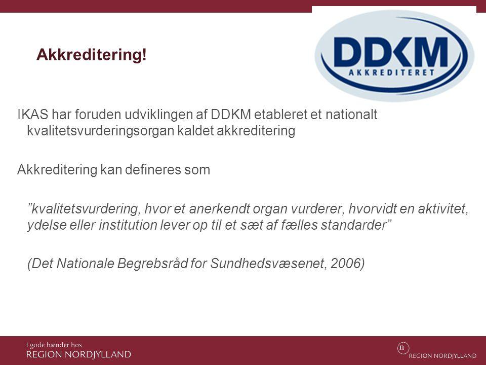 Akkreditering! IKAS har foruden udviklingen af DDKM etableret et nationalt kvalitetsvurderingsorgan kaldet akkreditering.