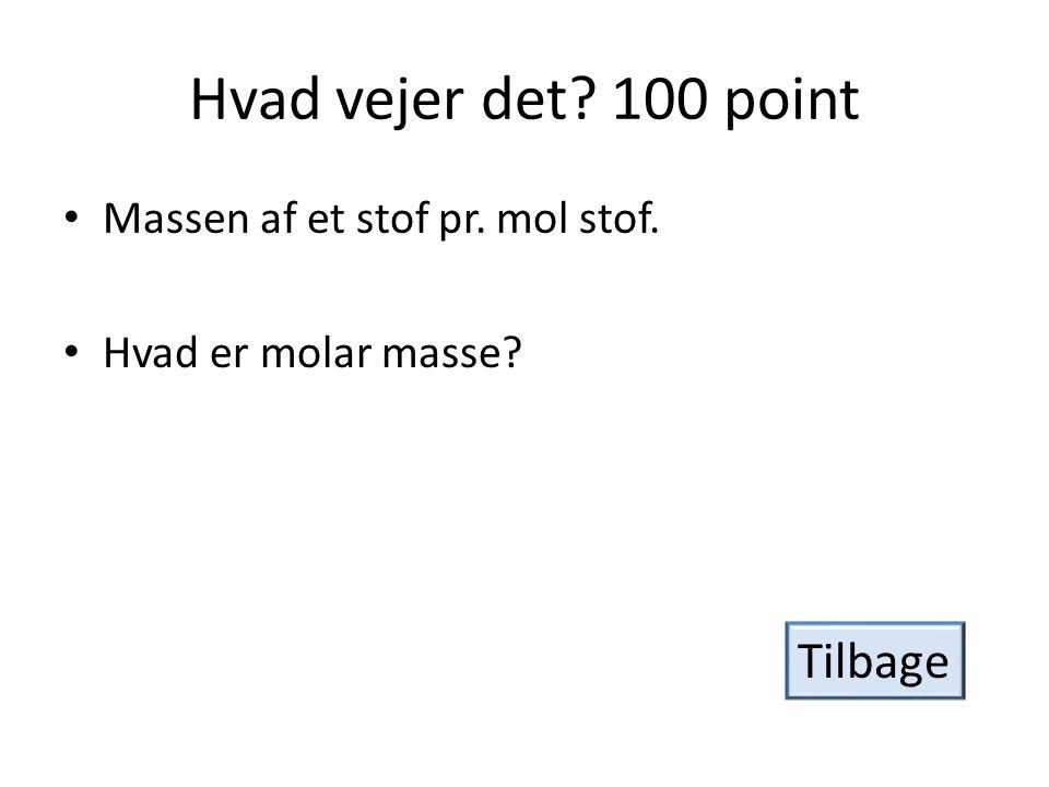 Hvad vejer det 100 point Tilbage Massen af et stof pr. mol stof.