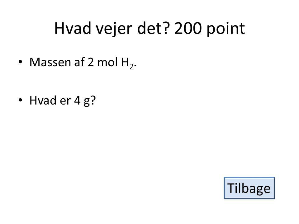 Hvad vejer det 200 point Massen af 2 mol H2. Hvad er 4 g Tilbage