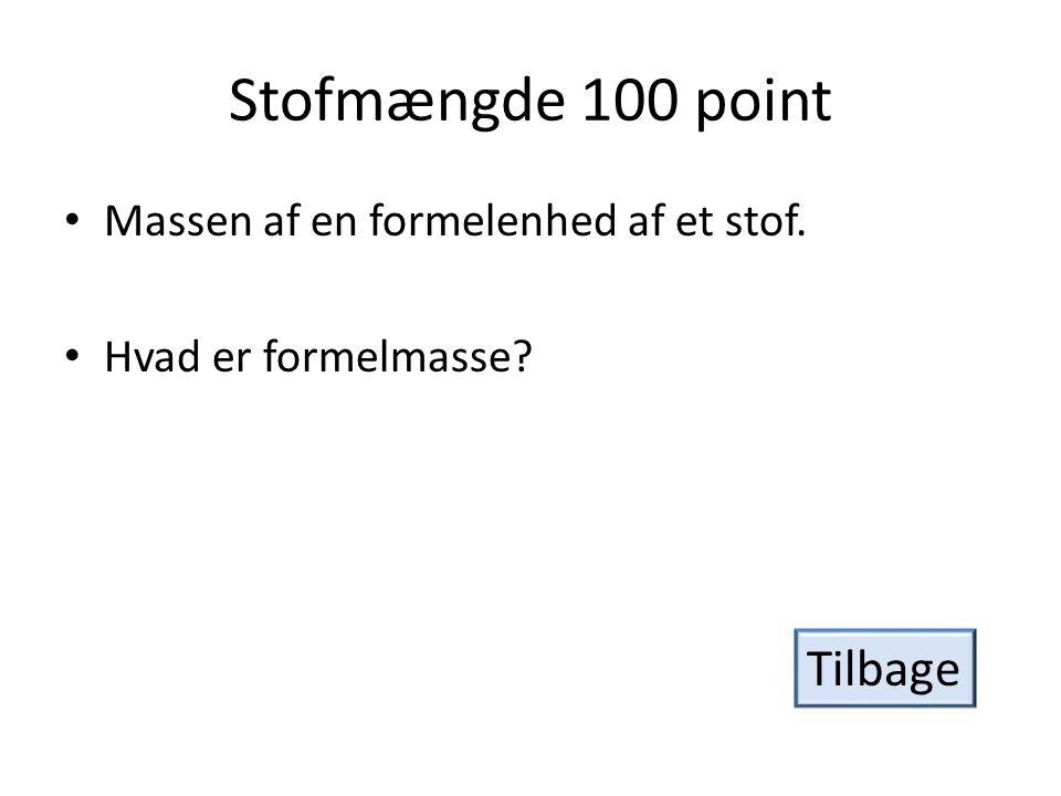 Stofmængde 100 point Tilbage Massen af en formelenhed af et stof.