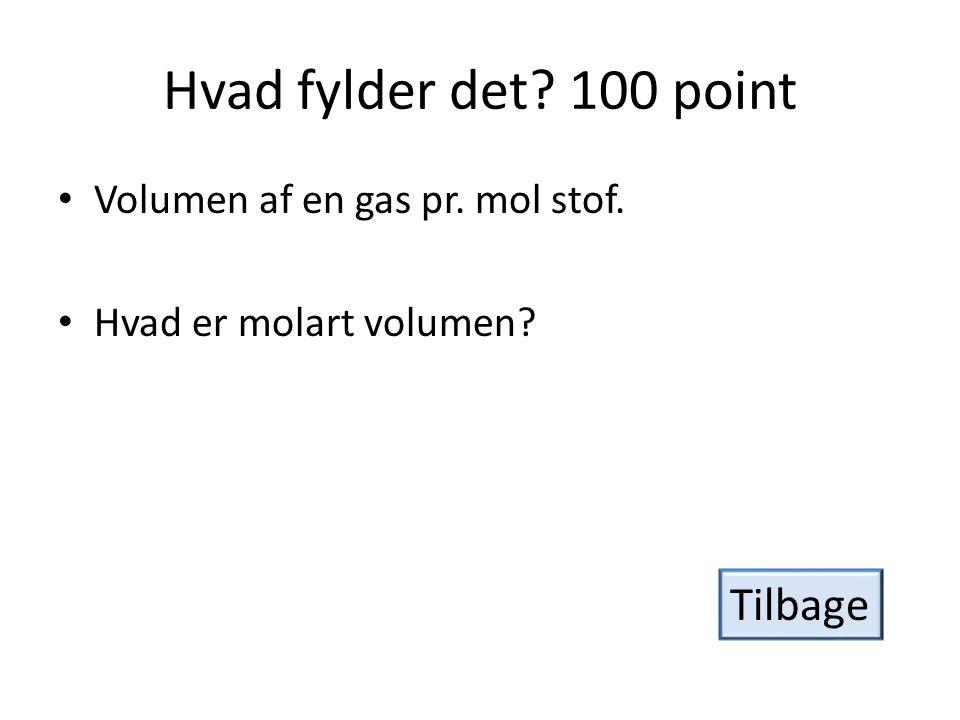 Hvad fylder det 100 point Tilbage Volumen af en gas pr. mol stof.