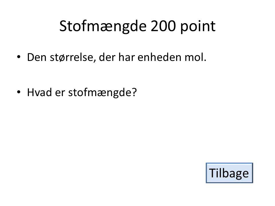 Stofmængde 200 point Tilbage Den størrelse, der har enheden mol.