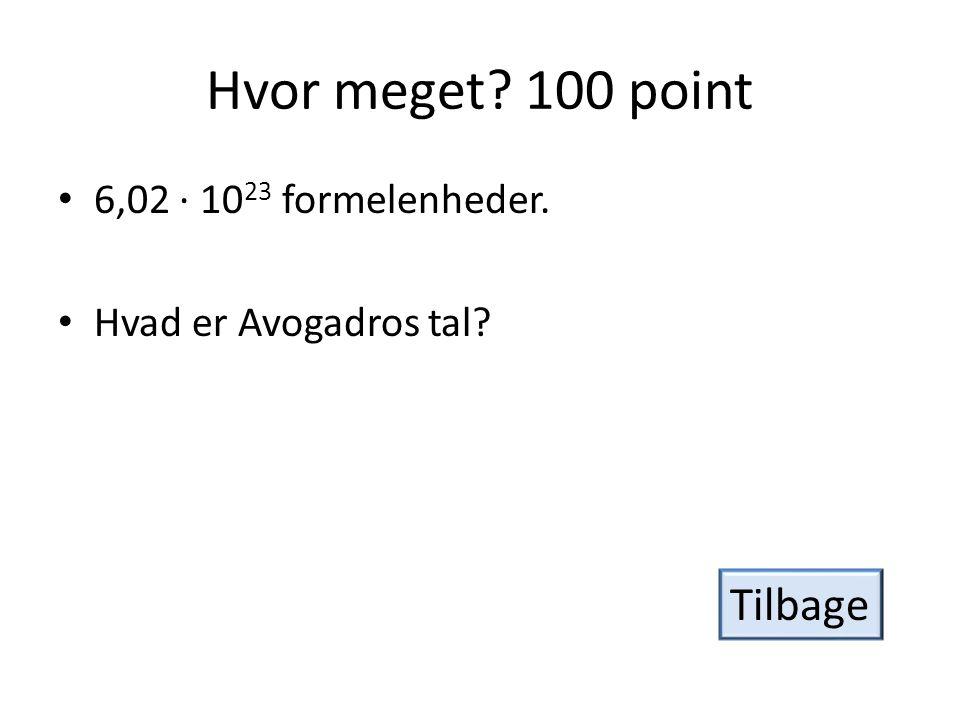 Hvor meget 100 point Tilbage 6,02 · 1023 formelenheder.