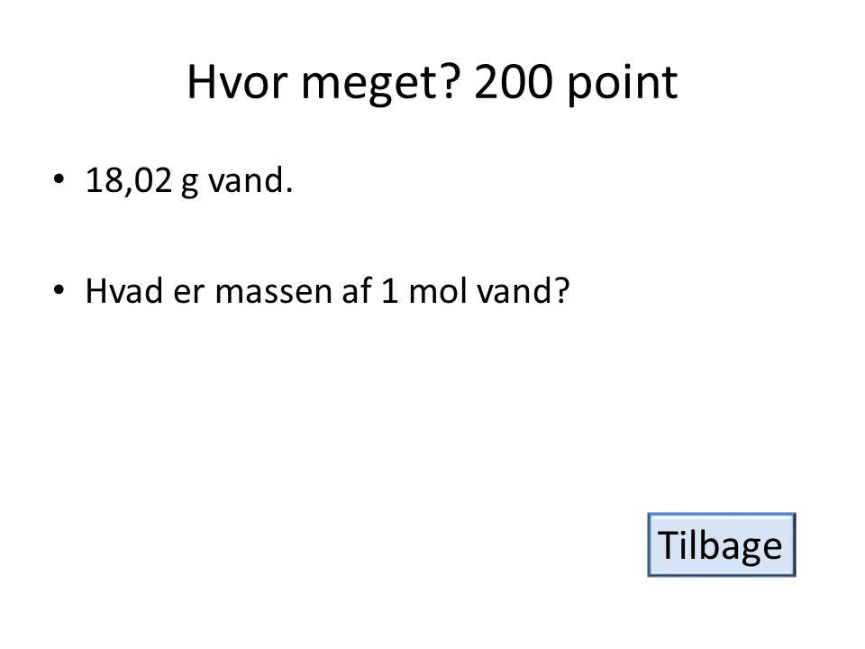 Hvor meget 200 point Tilbage 18,02 g vand.
